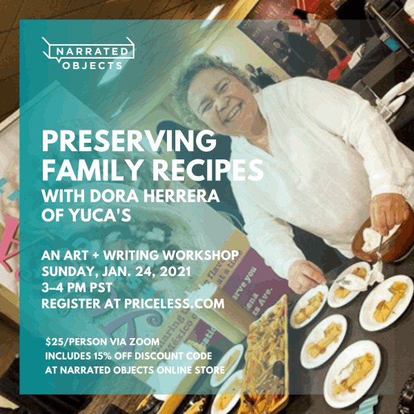 Priceless: Join award-winning chef Dora Herrera of Yuca's Restaurants and Narrated Objects to creatively explore your family's food traditions
